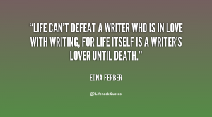 quote-Edna-Ferber-life-cant-defeat-a-writer-who-is-14548